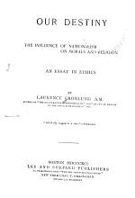 Our Destiny  the Influence of Nationalism on Morals and Religion PDF