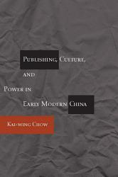Publishing  Culture  and Power in Early Modern China PDF