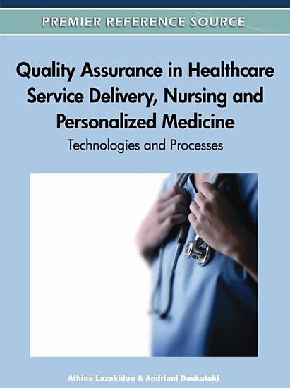 Quality Assurance in Healthcare Service Delivery  Nursing and Personalized Medicine  Technologies and Processes PDF