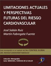 Limitacione actuales y perspectivas futuras del riesgo cardiovascular: Control global del riesgo cardiometabólico