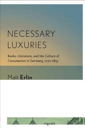 Necessary Luxuries: Books, Literature, and the Culture of Consumption in Germany, 1770–1815