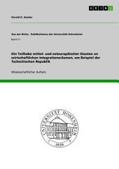 Die Teilhabe mittel- und osteuropäischer Staaten an wirtschaftlichen Integrationsräumen, am Beispiel der Tschechischen Republik