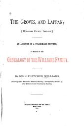 The Groves, and Lappan: (Monaghan County, Ireland). An Account of a Pilgrimage Thither, in Search of the Genealogy of the Williams Family