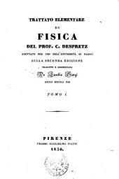Trattato elementare di fisica del prof. C. Despretz adottato per uso dell'università di Parigi sulla seconda edizione tradotto e commentato da Eusebio Giorgi delle Scuole pie. Tomo 1. [-2.]: Volume 1