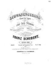 Schwanengesang: für eine tiefe Stimme mit Begleitung des Pianoforte ; letztes Werk ; deutscher und französischer Text, Volume 2