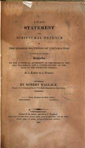 A Plain Statement and Scriptural Defence of the Leading Doctrines of Unitarianism: To which are Added Remarks on the Canonical Authority of the Books of the New Testament, and a Candid Review of the Text of the Improved Version, in a Letter to a Friend