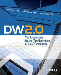 DW 2 0  The Architecture for the Next Generation of Data Warehousing