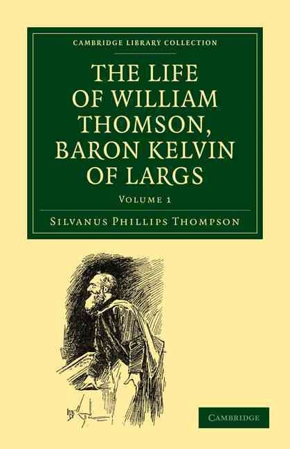 The Life of William Thomson, Baron Kelvin of Largs