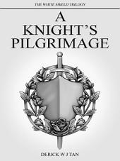 A Knight's Pilgrimage: Book Two of The White Shield Trilogy