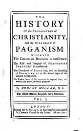 History of the Propagation of Christianity, and the Overthrow of Paganism: Volume 2