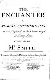 The Enchanter. A Musical Entertainment, etc. [Words by D. Garrick. Score.]