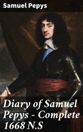 Diary of Samuel Pepys — Complete 1668 N.S
