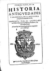 Historia Antiguedades y Grandezas de la muy noble y muy leal Ciudad de Sevilla: Volumen 1