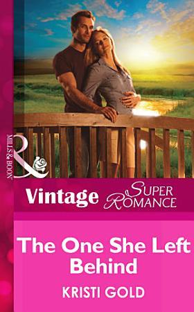 The One She Left Behind  Mills   Boon Vintage Superromance   Delta Secrets  Book 1  PDF