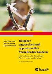 Ratgeber aggressives und oppositionelles Verhalten bei Kindern: Informationen für Betroffene, Eltern, Lehrer und Erzieher