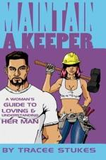 Maintain a Keeper - A Woman's Guide to Loving and Understanding Her Man
