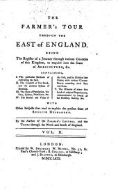 """""""The"""" Farmer's Tour Through the East of England, Being the Register of a Journey Through Various Counties of this Kingdom, to Enquire Into the State of Agriculture (etc.)"""