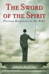 The Sword of the Spirit: Puritan Responses to the Bible