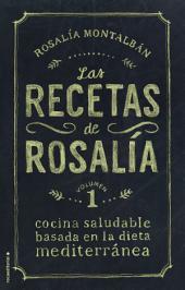 Las recetas de Rosalía. Volumen 1: Cocina saludable basada en la dieta mediterránea