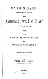 Report on the Progress of the Adirondack State Land Survey to the Year 1886 with an Historical Sketch of the Work and Table of Elevations