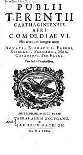 Publii Terentii ... Comoediae VI.: His accedunt integrae notae Donati, Eugraphii, Faerni, Boecleri, Farnabii, Mer. Casauboni, Tan. Fabri. ...