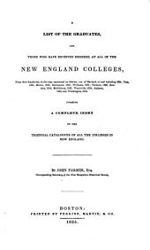 A List of the Graduates, and Those who Have Received Degrees, at All of the New England Colleges: From Their Foundation ... Forming a Complete Index to All the Triennial Catalogues of All the Colleges in New England