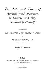 The Life and Times of Anthony Wood, Antiquary, of Oxford, 1632-1695: Addenda
