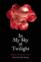In My Sky at Twilight: Poems of Eternal Love