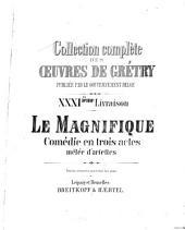 Le Magnifique: comédie en trois actes, [de Sedaine] mêlée d'ariettes