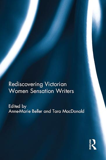 Rediscovering Victorian Women Sensation Writers PDF