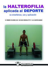 La Halterofilia aplicada al deporte: Su enseñanza, uso y aplicación