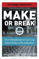 Make or Break  How Manufacturers Can Leap from Decline to Revitalization PDF