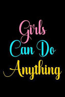 Girls Can Do Anything  Blank Lined Notebook Journal Diary Composition Notepad 120 Pages 6x9 Paperback   Female Girl Women Gift   Black and Wh