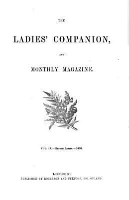 THE LADIES  COMPANION AND MONTHLY MAGAZINE VOL IX