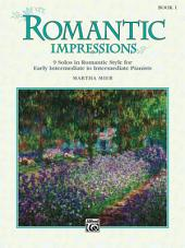 Romantic Impressions, Book 1: For Early Intermediate to Intermediate Piano, Book 1