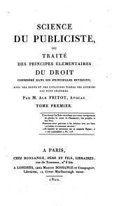Science du publiciste ou traité des principes élémentaires du droit, considéré dans ses principales divisions: avec des notes et des citations tirées des auteurs les plus célèbres, Volume1