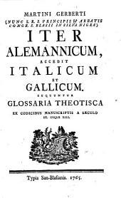 Martini Gerberti ...: Iter alemannicum