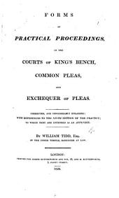 Forms of practical proceedings, in the Courts of King's Bench, Common Pleas, and Exchequer of Pleas. Corrected and considerably enlarged: with references to the ninth edition of the Practice; to which they are intended as an appendix