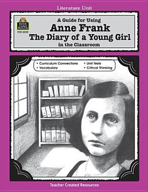 A Guide for Using Anne Frank  the Diary of a Young Girl  in the Classroom