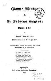 Gamle minder; eller, En laterna magica: ballet i 1 act af August Bournonville. Musiken arrangeret af Edw. Helsted. Opfert første gang i anledning af det Kongelige Danske Theaters hundredaarsfest den 18. December 1848