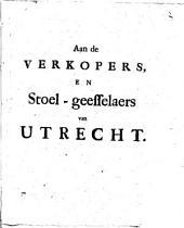 Aan de verkopers, en stoel-geesselaers van Utrecht: Volume 1
