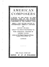 American Composers: A Study of the Music of this Country and of Its Future, with Biographies of the Leading Composers of the Present Time : Being a New Rev. Ed. of Contemporary American Composers