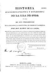 Historia economico-politica y estadistica de la Isla de Cuba, o sea de sus progresos en la poblacion, la agricultura, el comercio y las rentas