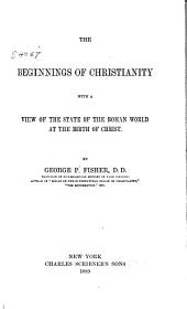 The Beginnings of Christianity: With a View of the State of the Roman World at the Birth of Christ