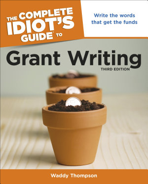 The Complete Idiot s Guide to Grant Writing  3rd Edition