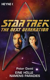 Star Trek - The Next Generation: Eine Hölle namens Paradies: Roman
