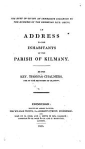 The Duty of Giving an Immediate Diligence to the Business of the Christian Life: Being an Address to the Inhabitants of the Parish of Kilmany