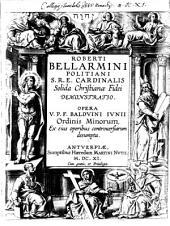 Roberti Bellarmini ... Solida christianae fidei demonstratio