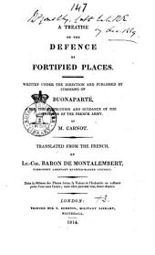 A Treatise on the Defence of Fortified Places: Written Under the Direction and Published by Command of Buonaparté, for the Instruction and Guidance of the Officers of the French Army