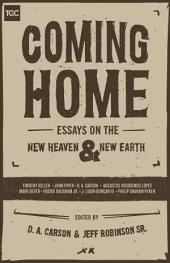 Coming Home: Essays on the New Heaven and New Earth